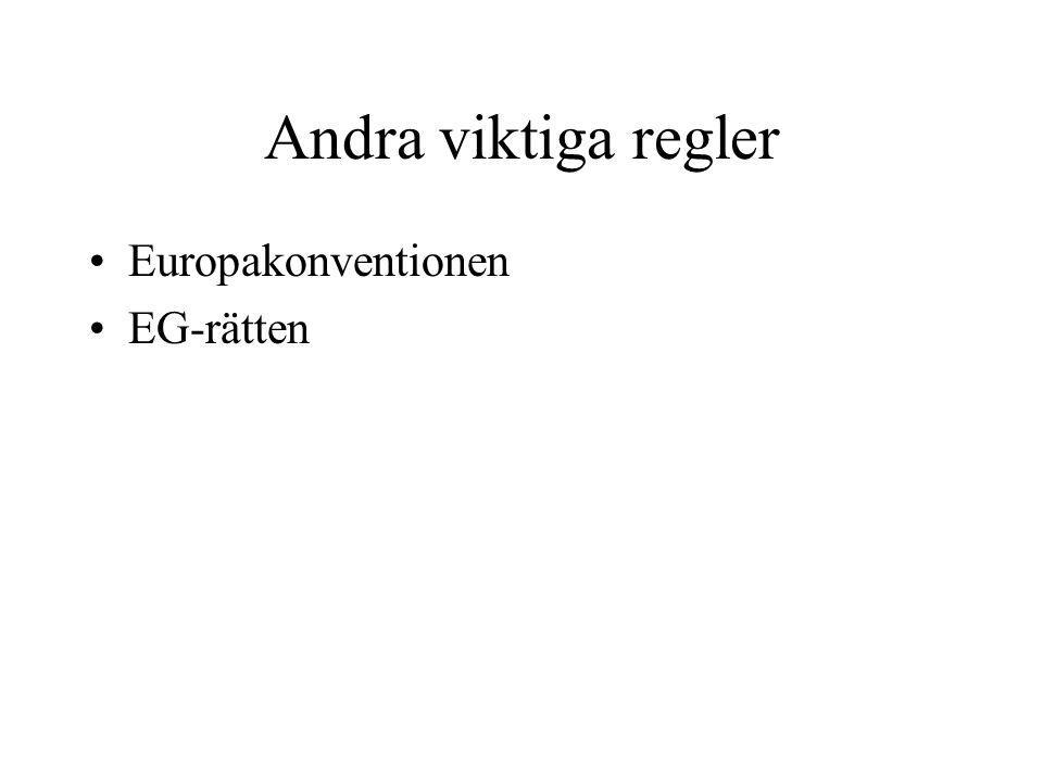 Andra viktiga regler •Europakonventionen •EG-rätten