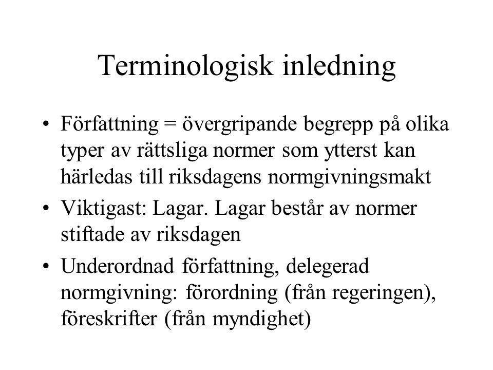 Terminologisk inledning •Författning = övergripande begrepp på olika typer av rättsliga normer som ytterst kan härledas till riksdagens normgivningsma