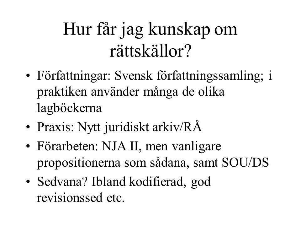 Hur får jag kunskap om rättskällor? •Författningar: Svensk författningssamling; i praktiken använder många de olika lagböckerna •Praxis: Nytt juridisk