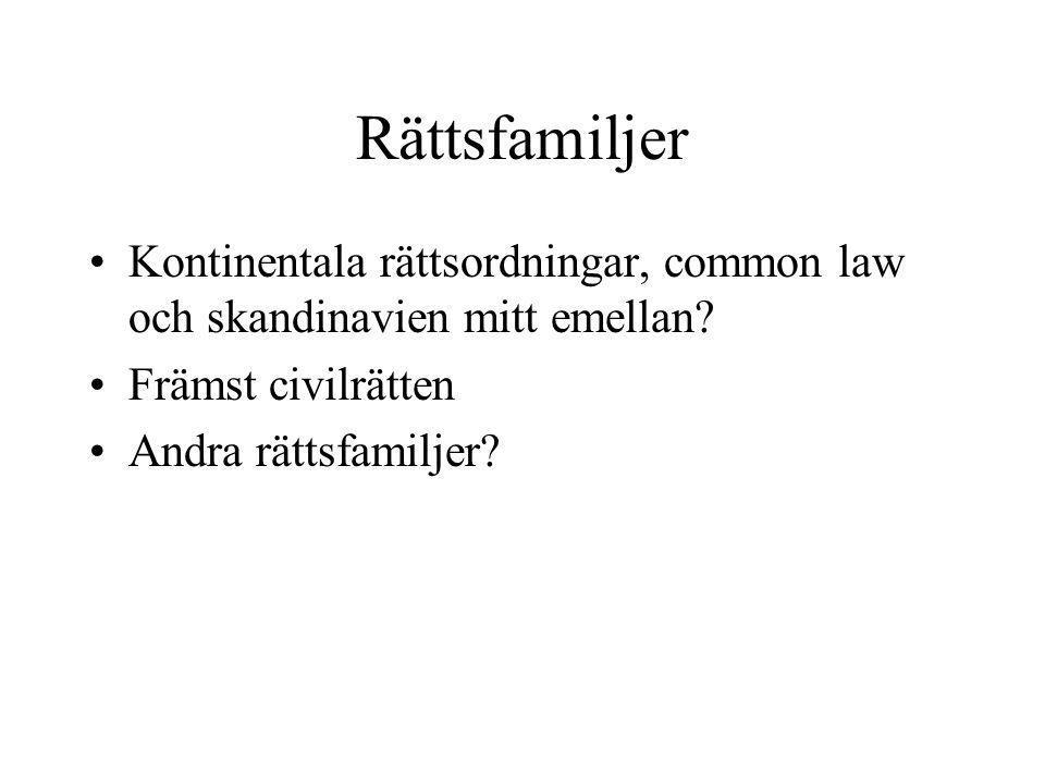 Rättsfamiljer •Kontinentala rättsordningar, common law och skandinavien mitt emellan? •Främst civilrätten •Andra rättsfamiljer?