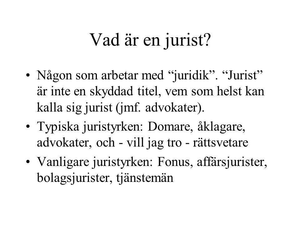 """Vad är en jurist? •Någon som arbetar med """"juridik"""". """"Jurist"""" är inte en skyddad titel, vem som helst kan kalla sig jurist (jmf. advokater). •Typiska j"""