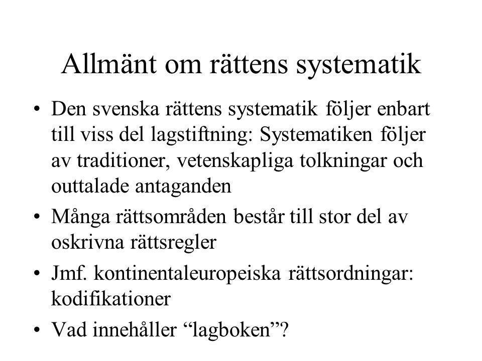 Allmänt om rättens systematik •Den svenska rättens systematik följer enbart till viss del lagstiftning: Systematiken följer av traditioner, vetenskapl