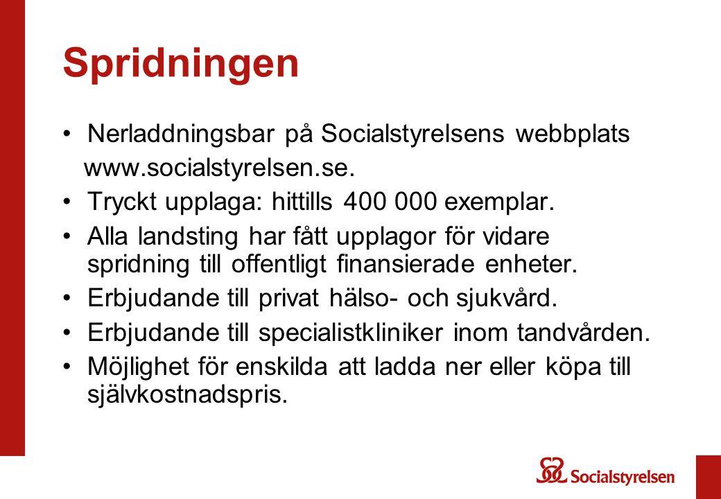 Spridningen •Nerladdningsbar på Socialstyrelsens webbplats www.socialstyrelsen.se. •Tryckt upplaga: hittills 400 000 exemplar. •Alla landsting har fåt