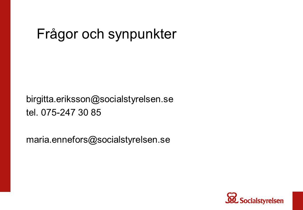 Frågor och synpunkter birgitta.eriksson@socialstyrelsen.se tel. 075-247 30 85 maria.ennefors@socialstyrelsen.se