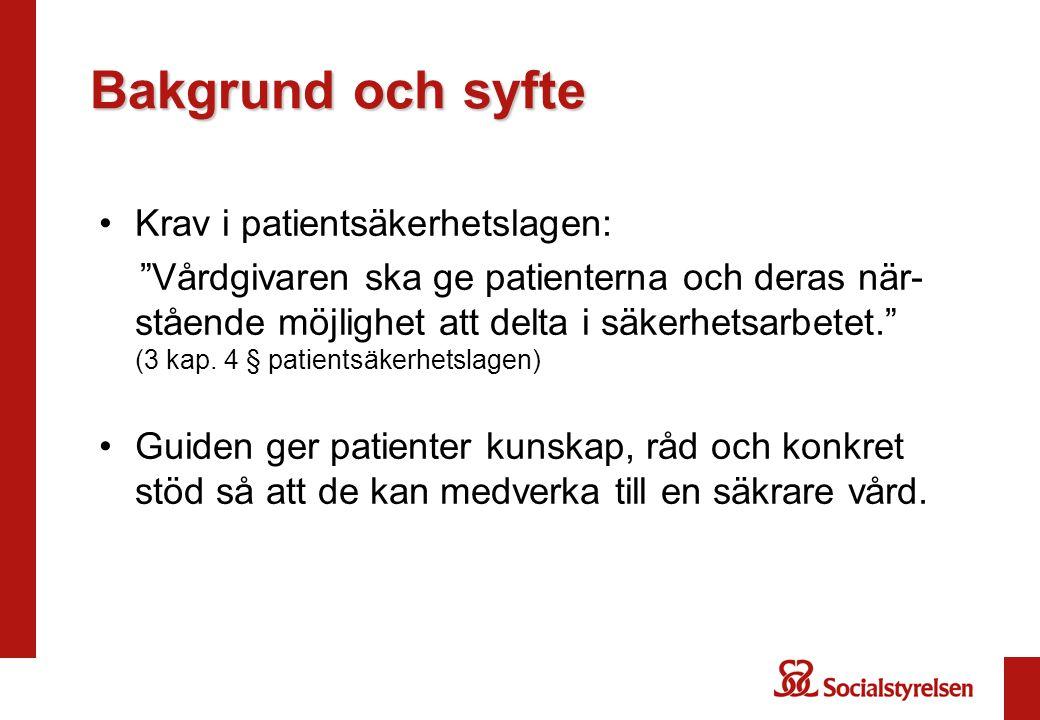 """Bakgrund och syfte •Krav i patientsäkerhetslagen: """"Vårdgivaren ska ge patienterna och deras när- stående möjlighet att delta i säkerhetsarbetet."""" (3 k"""