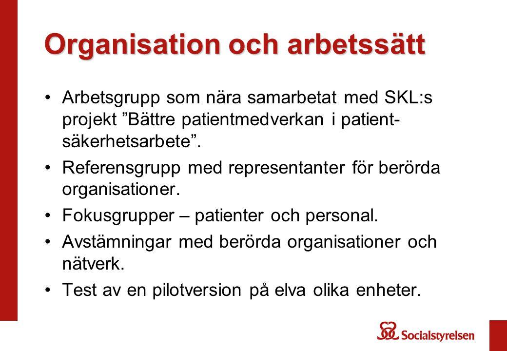 """Organisation och arbetssätt •Arbetsgrupp som nära samarbetat med SKL:s projekt """"Bättre patientmedverkan i patient- säkerhetsarbete"""". •Referensgrupp me"""