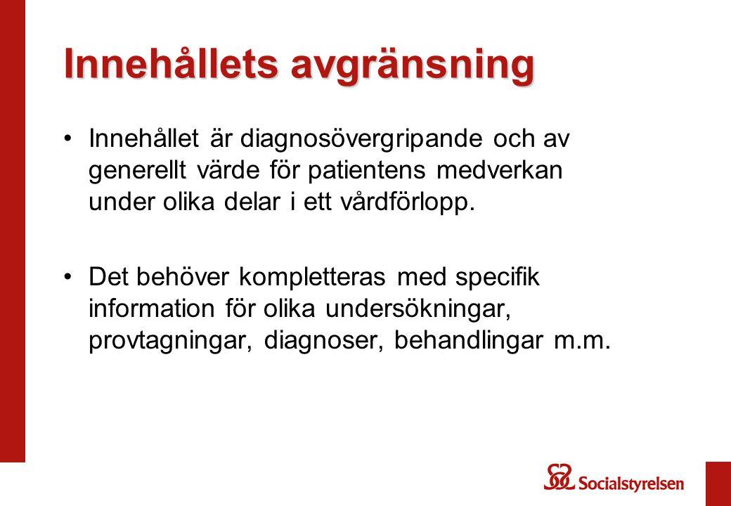 Innehållets avgränsning •Innehållet är diagnosövergripande och av generellt värde för patientens medverkan under olika delar i ett vårdförlopp. •Det b