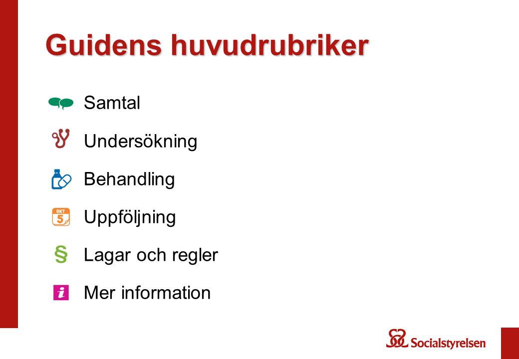 Guidens huvudrubriker •Samtal •Undersökning •Behandling •Uppföljning •Lagar och regler •Mer information