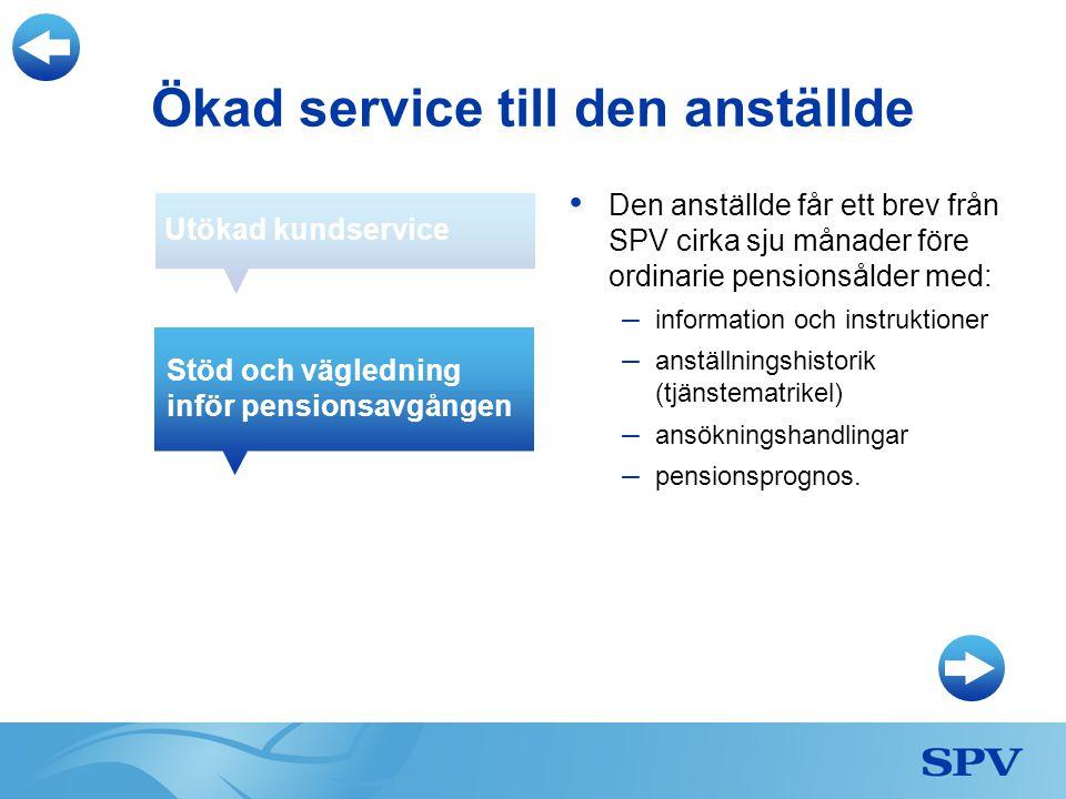• Den anställde får ett brev från SPV cirka sju månader före ordinarie pensionsålder med: – information och instruktioner – anställningshistorik (tjänstematrikel) – ansökningshandlingar – pensionsprognos.