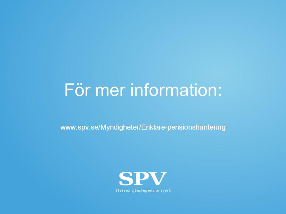 För mer information: www.spv.se/Myndigheter/Enklare-pensionshantering