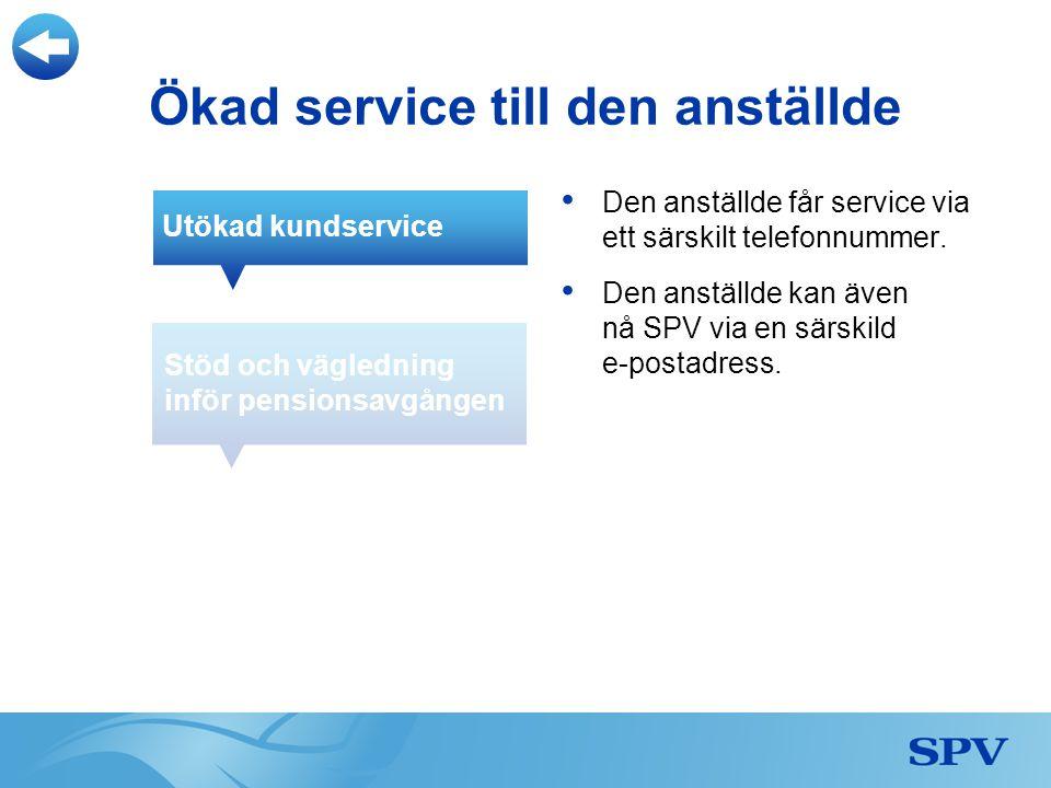 • Den anställde får service via ett särskilt telefonnummer. • Den anställde kan även nå SPV via en särskild e-postadress. Ökad service till den anstäl
