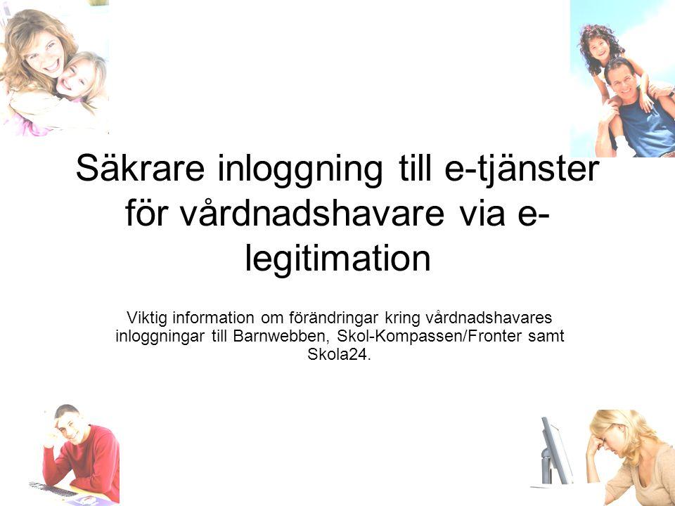 Säkrare inloggning till e-tjänster för vårdnadshavare via e- legitimation Viktig information om förändringar kring vårdnadshavares inloggningar till Barnwebben, Skol-Kompassen/Fronter samt Skola24.