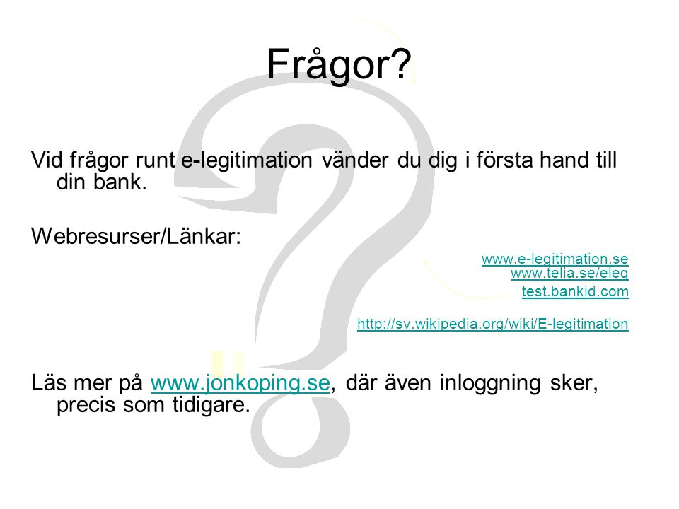 Frågor? Vid frågor runt e-legitimation vänder du dig i första hand till din bank. Webresurser/Länkar: www.e-legitimation.se www.telia.se/eleg test.ban