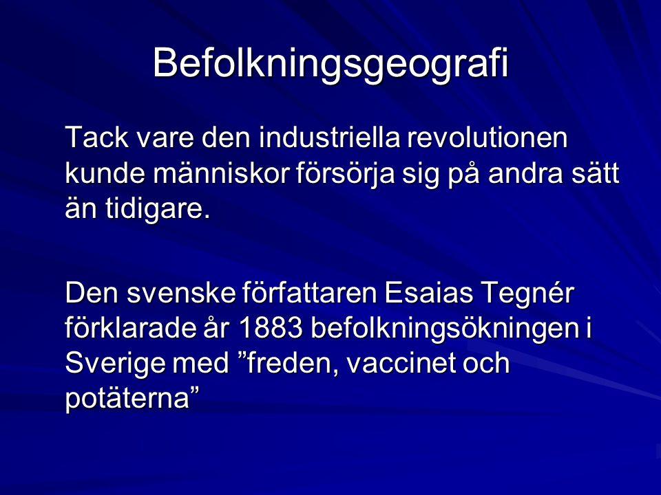 Befolkningsgeografi Tack vare den industriella revolutionen kunde människor försörja sig på andra sätt än tidigare. Den svenske författaren Esaias Teg