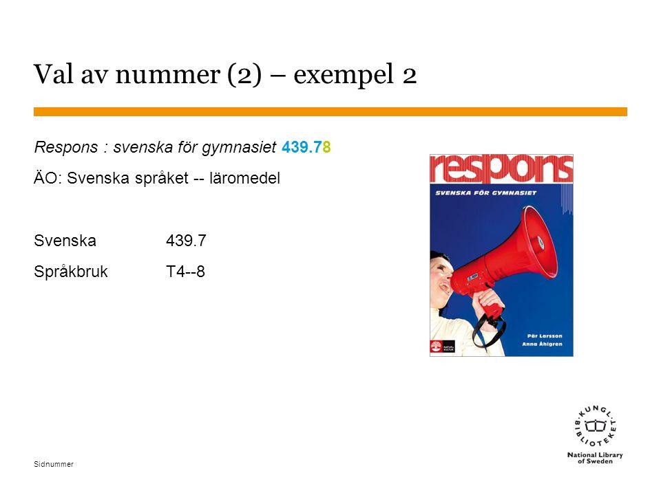 Sidnummer Val av nummer (2) – exempel 2 Respons : svenska för gymnasiet 439.78 ÄO: Svenska språket -- läromedel Svenska439.7 SpråkbrukT4--8