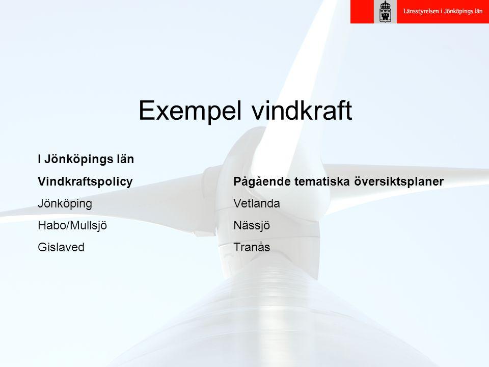 Exempel vindkraft I Jönköpings län VindkraftspolicyPågående tematiska översiktsplaner JönköpingVetlanda Habo/MullsjöNässjö GislavedTranås