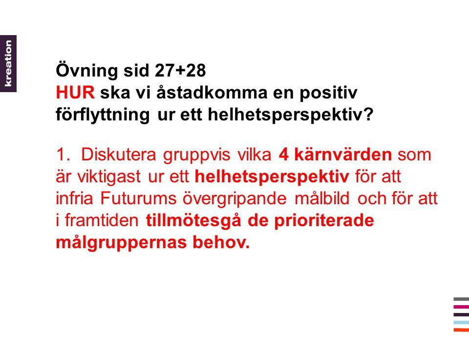 Övning sid 27+28 HUR ska vi åstadkomma en positiv förflyttning ur ett helhetsperspektiv.