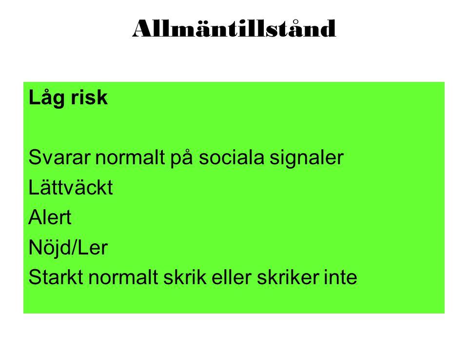 Allmäntillstånd Låg risk Svarar normalt på sociala signaler Lättväckt Alert Nöjd/Ler Starkt normalt skrik eller skriker inte