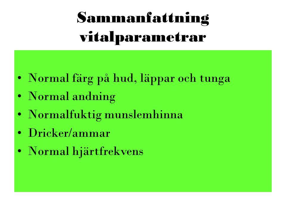Sammanfattning vitalparametrar •Normal färg på hud, läppar och tunga •Normal andning •Normalfuktig munslemhinna •Dricker/ammar •Normal hjärtfrekvens