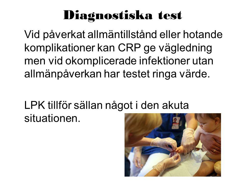 Diagnostiska test Vid påverkat allmäntillstånd eller hotande komplikationer kan CRP ge vägledning men vid okomplicerade infektioner utan allmänpåverka