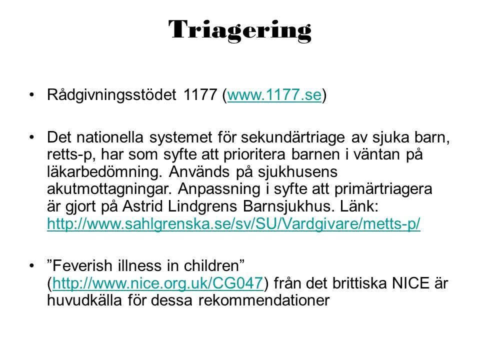 Triagering •Rådgivningsstödet 1177 (www.1177.se)www.1177.se •Det nationella systemet för sekundärtriage av sjuka barn, retts-p, har som syfte att prio