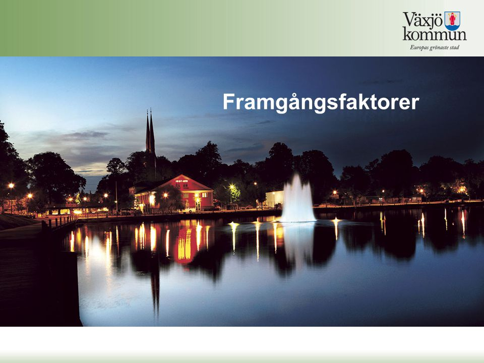 Vision Växjö är ett starkt regioncentrum i norra Europa, känt för sitt världsledande miljöarbete. Övergripande målsättning Växjö är en internationell attraktiv mötesplats med världsledande miljöarbete, kreativt näringsliv och stolta invånare. Gemensam vision och målsättning