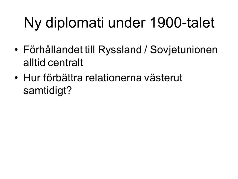Ny diplomati under 1900-talet •Förhållandet till Ryssland / Sovjetunionen alltid centralt •Hur förbättra relationerna västerut samtidigt?