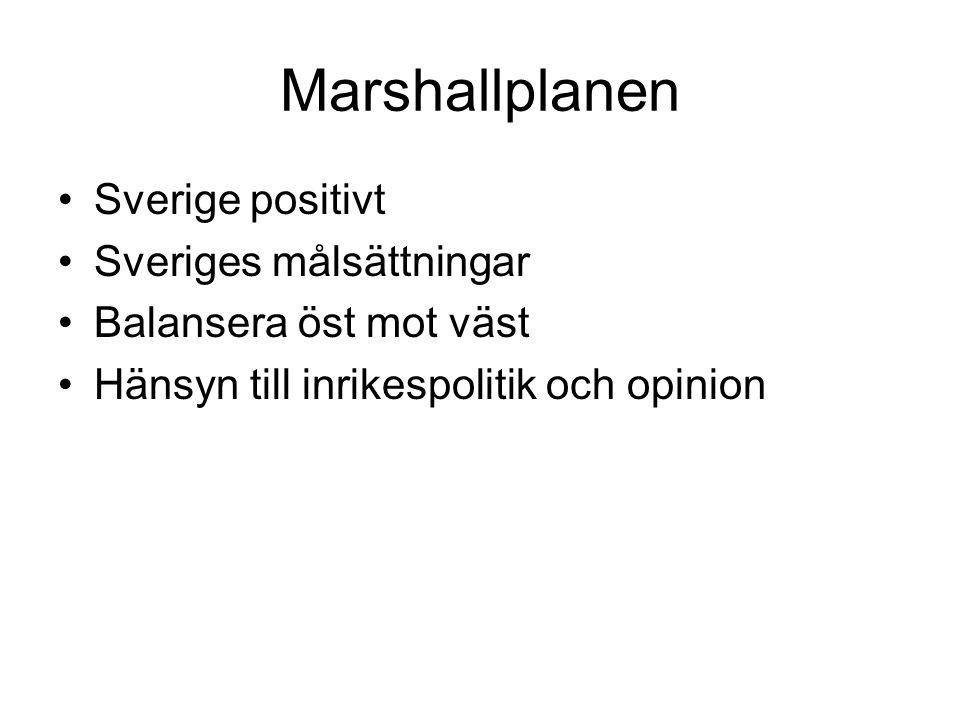 Marshallplanen •Sverige positivt •Sveriges målsättningar •Balansera öst mot väst •Hänsyn till inrikespolitik och opinion
