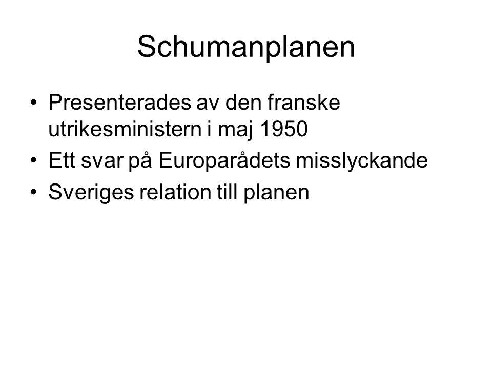 Schumanplanen •Presenterades av den franske utrikesministern i maj 1950 •Ett svar på Europarådets misslyckande •Sveriges relation till planen