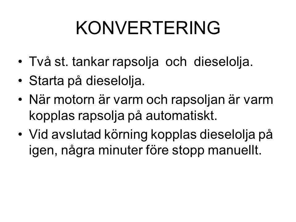 KONVERTERING •Rapsolja ska ej vara för gammal ej över 1 år. •Rapsoljan är för tjock vid 20 grC Därför måste den värmas upp till minst 50grC. •Flampunk