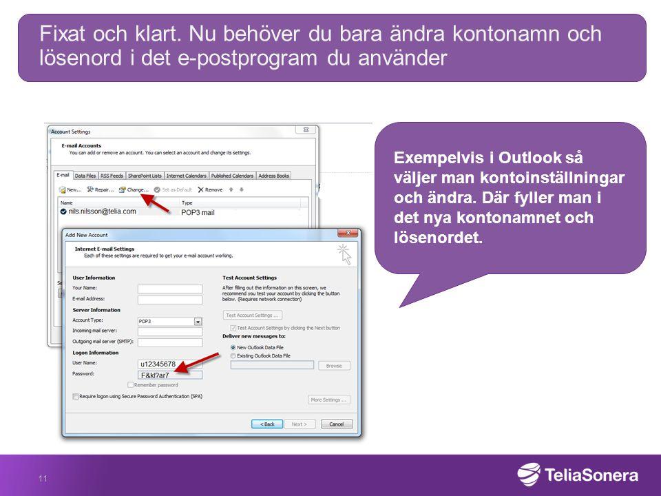 Fixat och klart. Nu behöver du bara ändra kontonamn och lösenord i det e-postprogram du använder 11 Exempelvis i Outlook så väljer man kontoinställnin