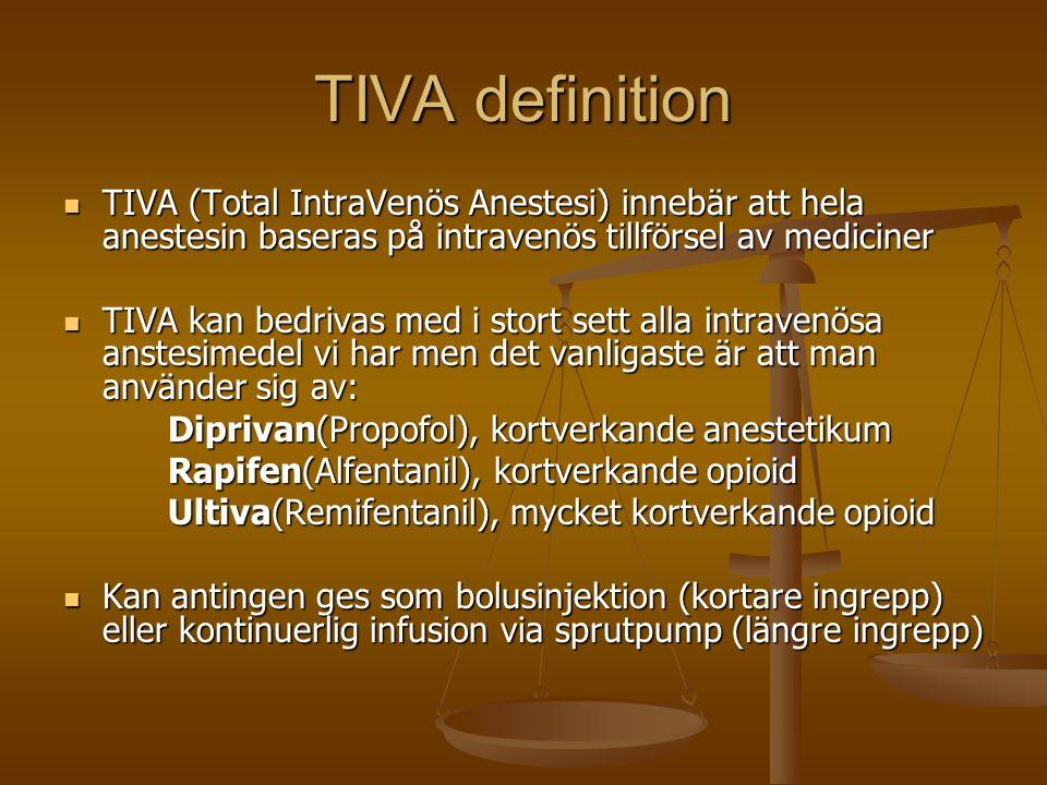 TIVA definition  TIVA (Total IntraVenös Anestesi) innebär att hela anestesin baseras på intravenös tillförsel av mediciner  TIVA kan bedrivas med i