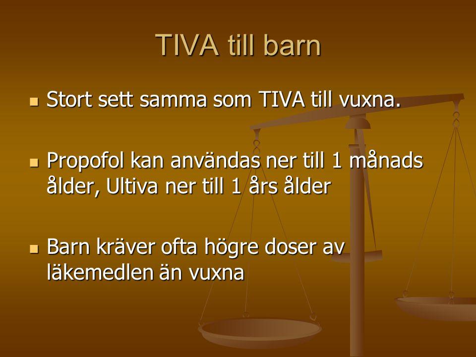 TIVA till barn  Stort sett samma som TIVA till vuxna.  Propofol kan användas ner till 1 månads ålder, Ultiva ner till 1 års ålder  Barn kräver ofta