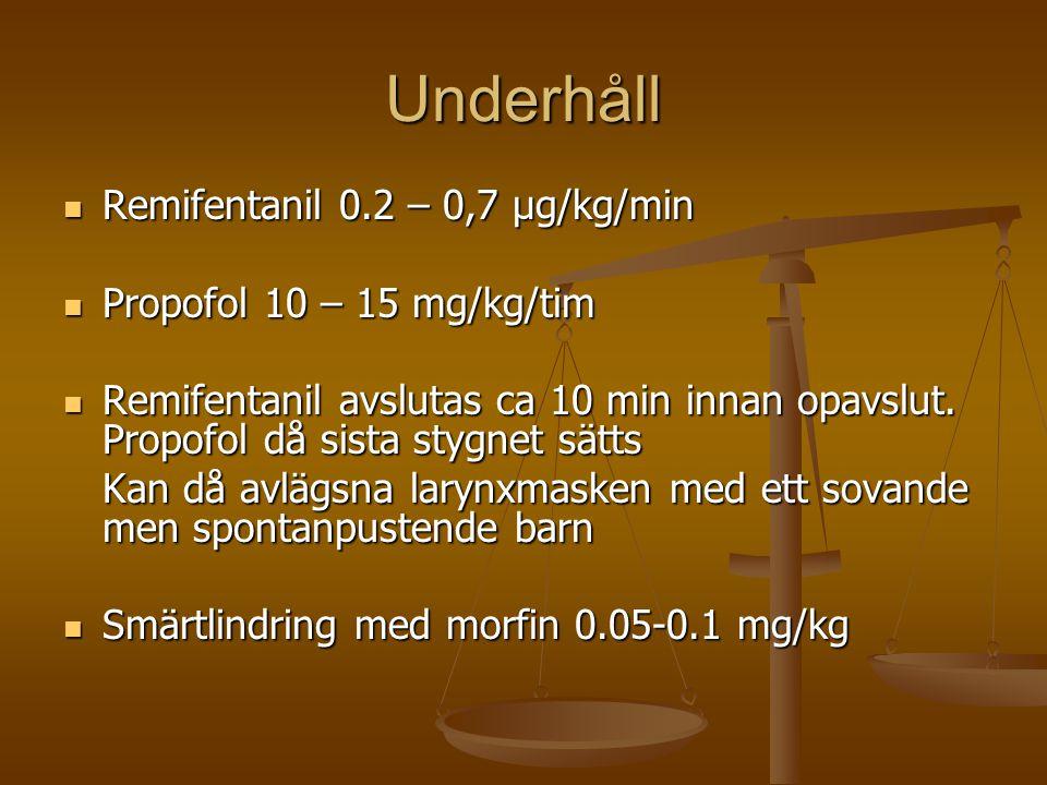 Underhåll  Remifentanil 0.2 – 0,7 µg/kg/min  Propofol 10 – 15 mg/kg/tim  Remifentanil avslutas ca 10 min innan opavslut. Propofol då sista stygnet