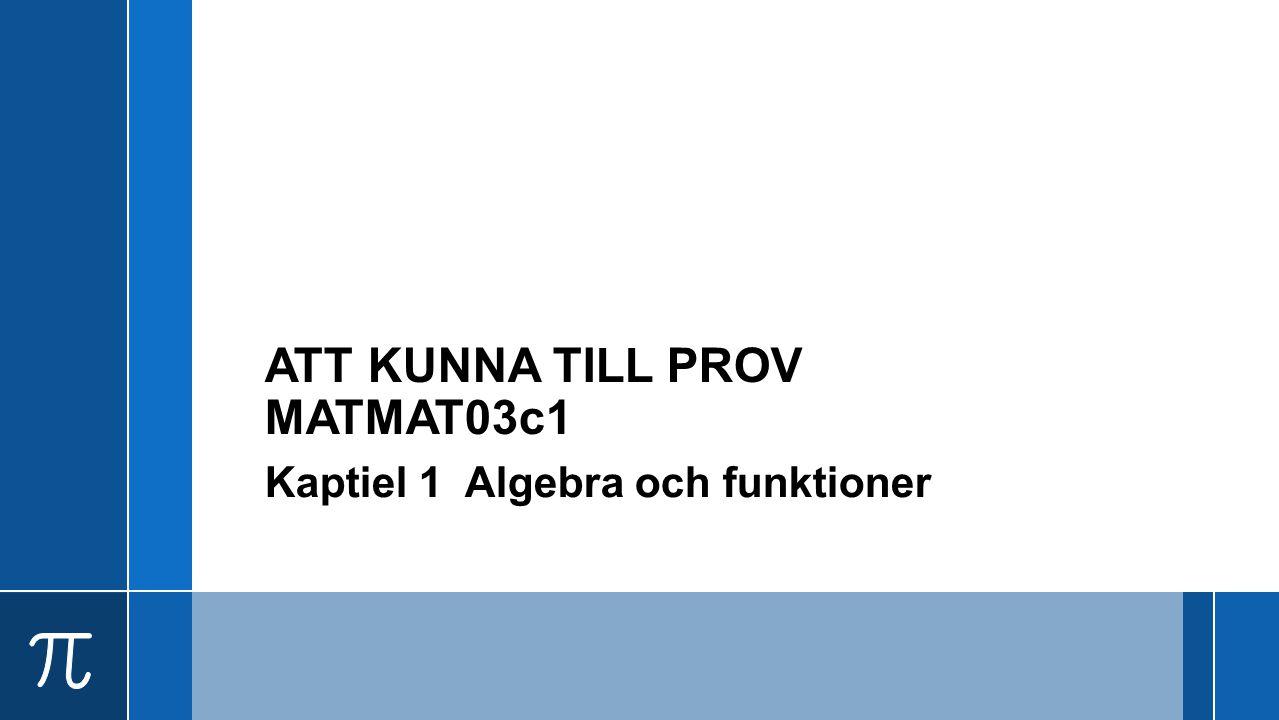 Att kunna till prov 1 (Ma3c) Kunna konjugatregeln Kunna faktorisera polynom Veta att exponenten inte kan göra att ett tal är negativt Veta att ex.