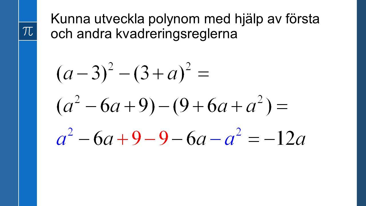 Kunna utveckla polynom med hjälp av första och andra kvadreringsreglerna