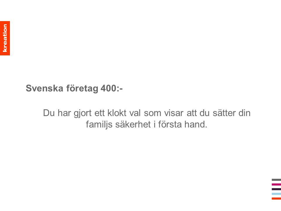 Svenska företag 400:- Du har gjort ett klokt val som visar att du sätter din familjs säkerhet i första hand.