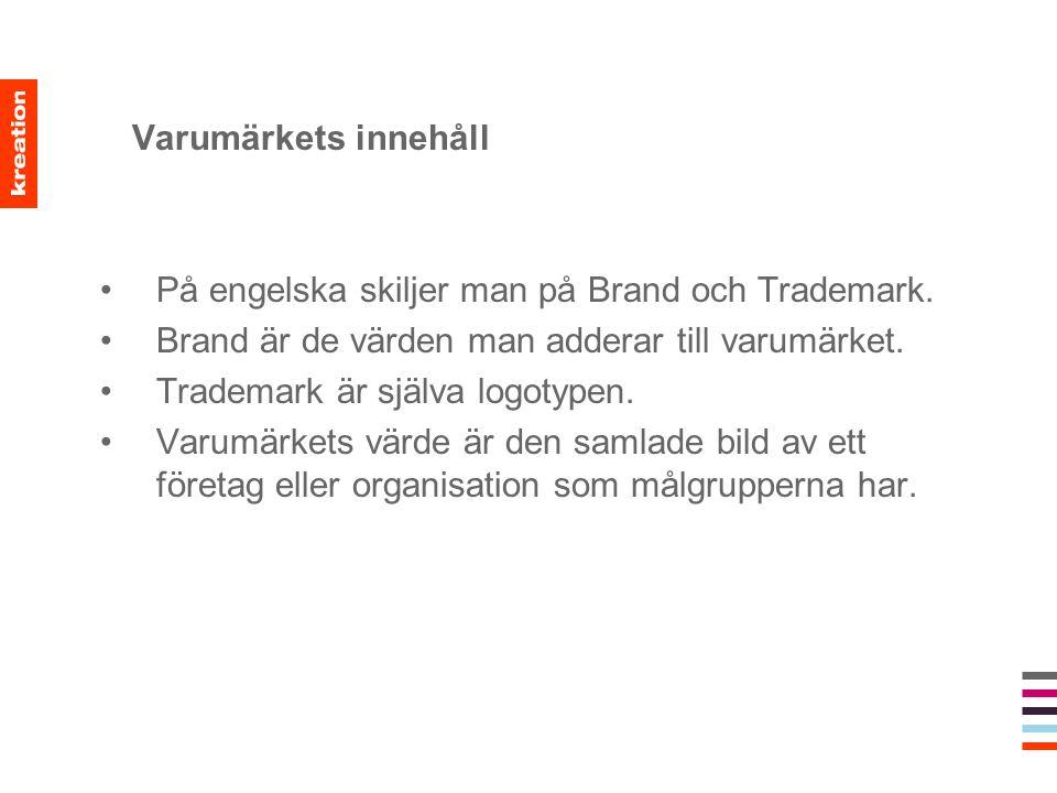Varumärkets innehåll •På engelska skiljer man på Brand och Trademark. •Brand är de värden man adderar till varumärket. •Trademark är själva logotypen.