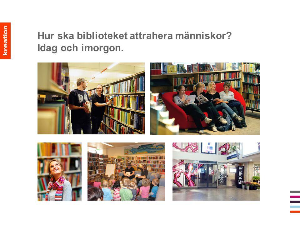 Hur ska biblioteket attrahera människor? Idag och imorgon.