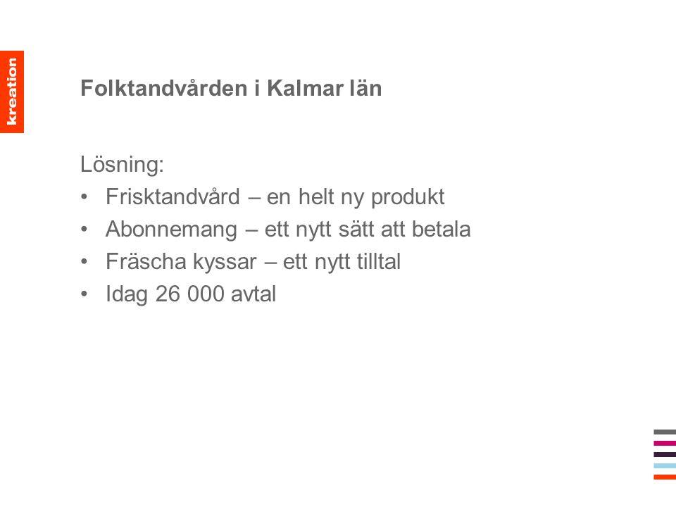 Folktandvården i Kalmar län Lösning: •Frisktandvård – en helt ny produkt •Abonnemang – ett nytt sätt att betala •Fräscha kyssar – ett nytt tilltal •Id