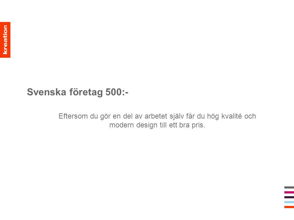 Svenska företag 500:- Eftersom du gör en del av arbetet själv får du hög kvalité och modern design till ett bra pris.