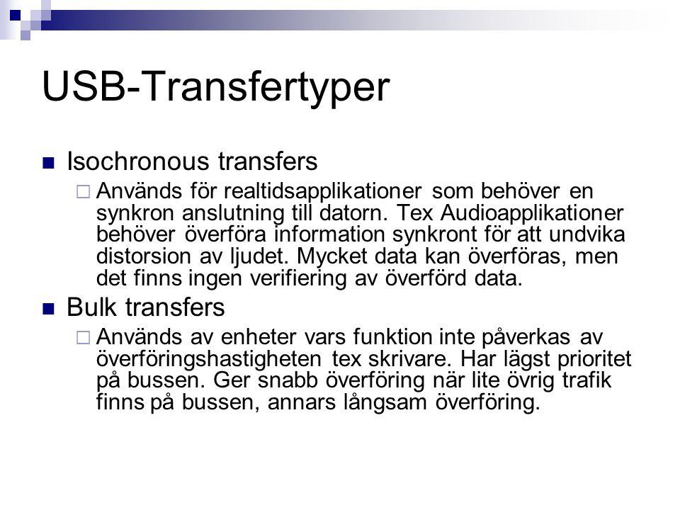USB-Transfertyper  Isochronous transfers  Används för realtidsapplikationer som behöver en synkron anslutning till datorn. Tex Audioapplikationer be