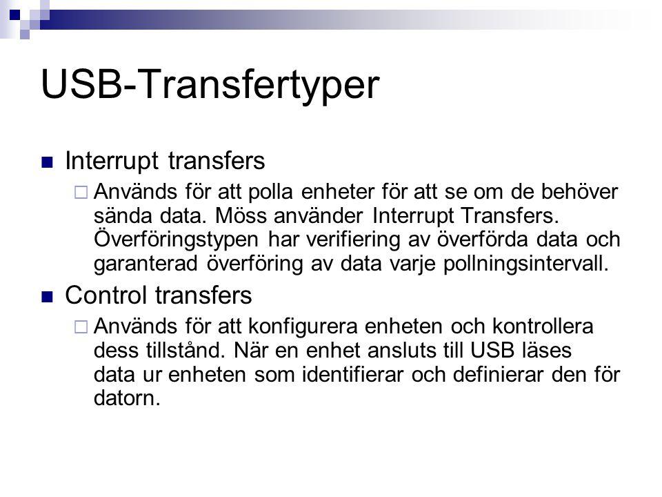 USB-Transfertyper  Interrupt transfers  Används för att polla enheter för att se om de behöver sända data. Möss använder Interrupt Transfers. Överfö