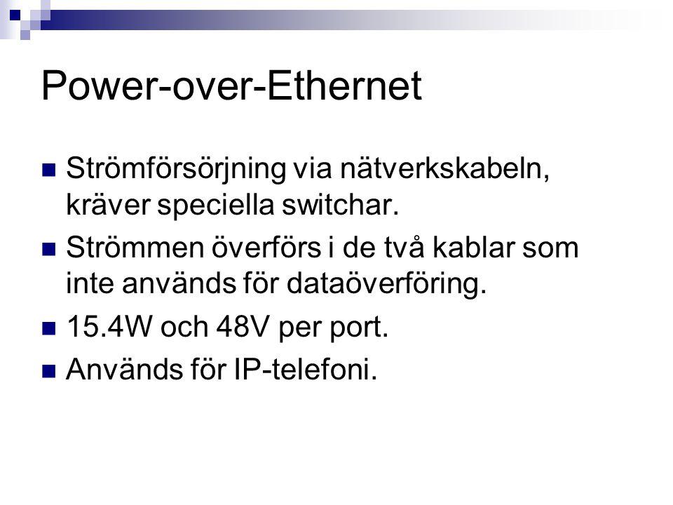 Power-over-Ethernet  Strömförsörjning via nätverkskabeln, kräver speciella switchar.  Strömmen överförs i de två kablar som inte används för dataöve