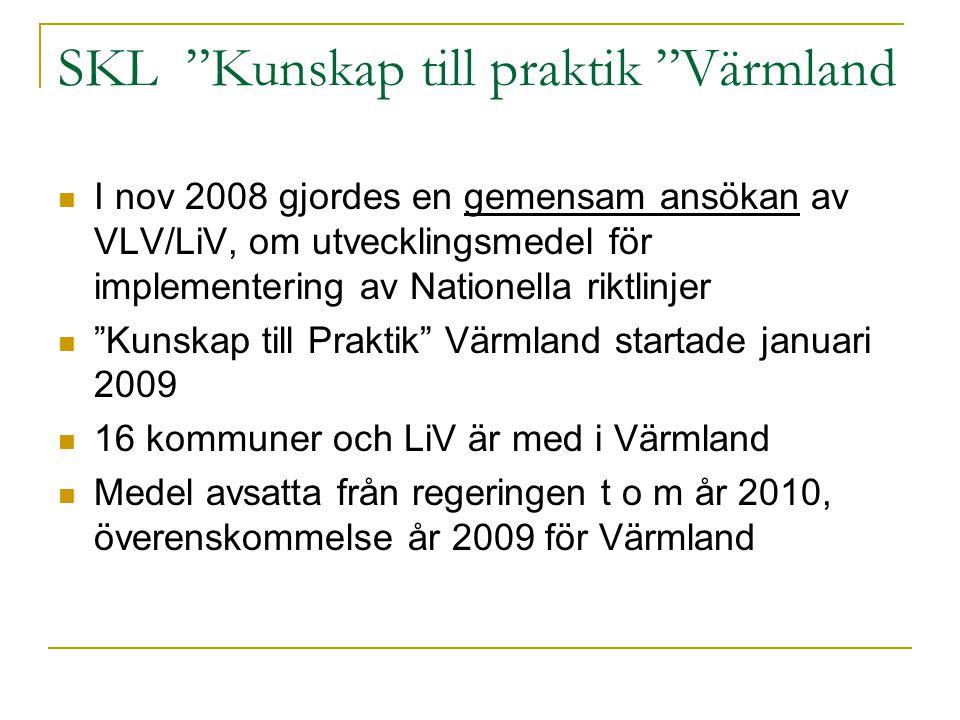 """SKL """"Kunskap till praktik """"Värmland  I nov 2008 gjordes en gemensam ansökan av VLV/LiV, om utvecklingsmedel för implementering av Nationella riktlinj"""