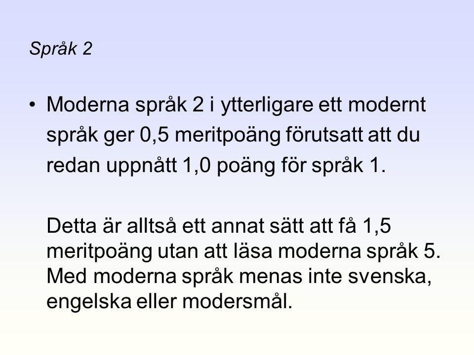 Språk 2 •Moderna språk 2 i ytterligare ett modernt språk ger 0,5 meritpoäng förutsatt att du redan uppnått 1,0 poäng för språk 1. Detta är alltså ett
