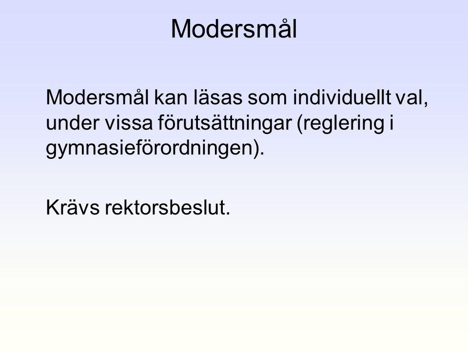 Modersmål Modersmål kan läsas som individuellt val, under vissa förutsättningar (reglering i gymnasieförordningen). Krävs rektorsbeslut.