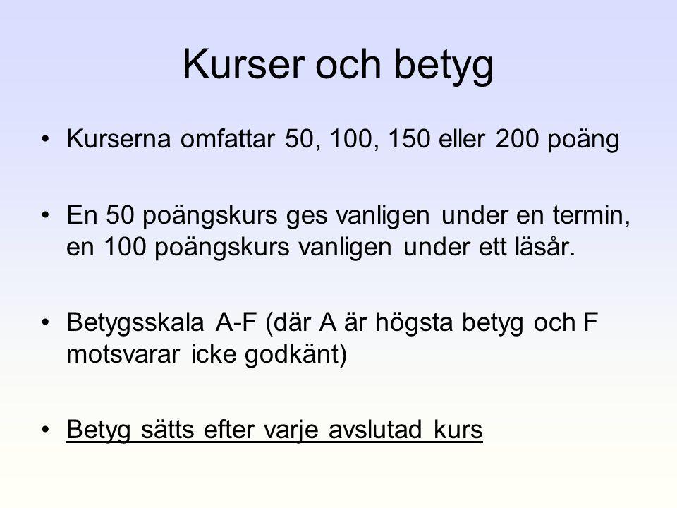 Kurser och betyg •Kurserna omfattar 50, 100, 150 eller 200 poäng •En 50 poängskurs ges vanligen under en termin, en 100 poängskurs vanligen under ett