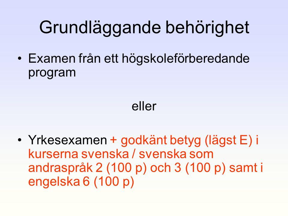 Grundläggande behörighet •Examen från ett högskoleförberedande program eller •Yrkesexamen + godkänt betyg (lägst E) i kurserna svenska / svenska som a