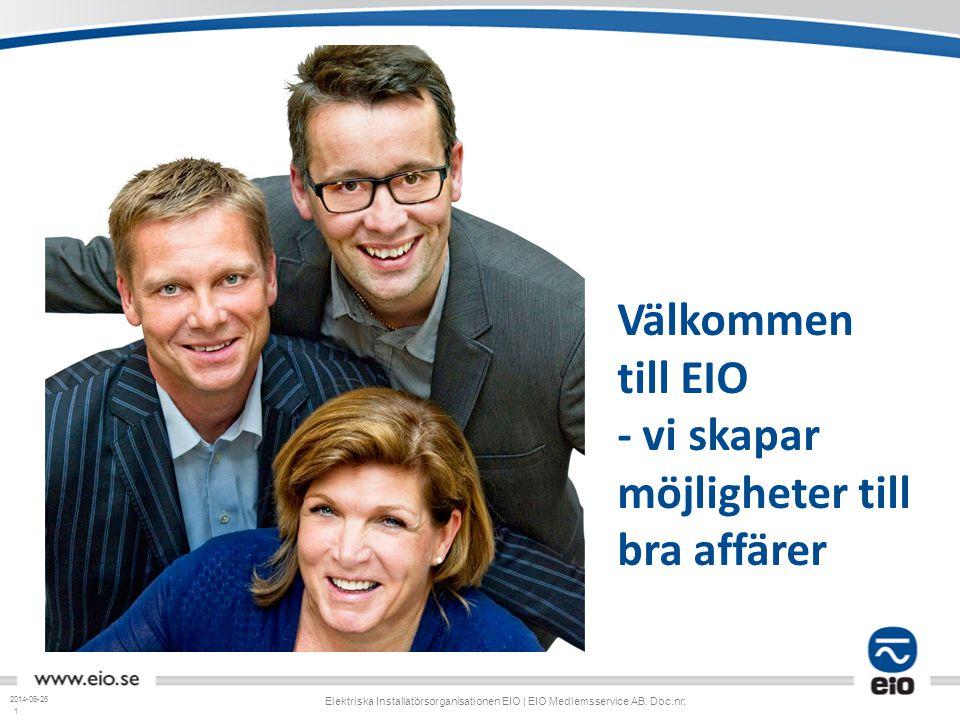 1 2014-06-26 Elektriska Installatörsorganisationen EIO | EIO Medlemsservice AB. Doc.nr: Välkommen till EIO - vi skapar möjligheter till bra affärer